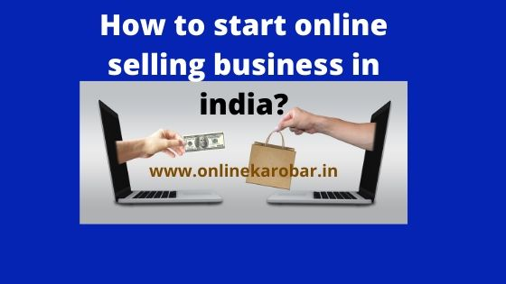 How to start online selling business in India?
