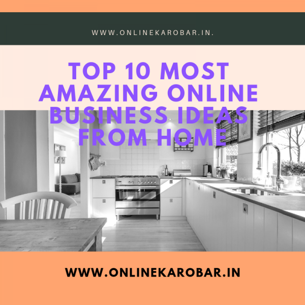 Top 10 Most Amazing Online Business Ideas From Home
