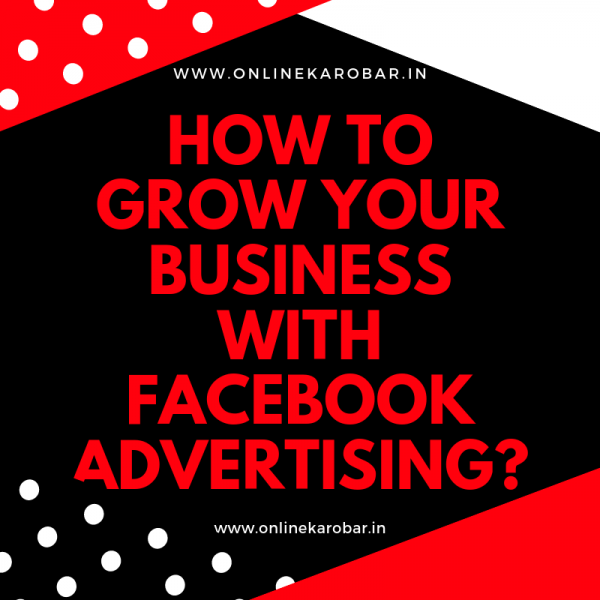 How to grow your business with Facebook advertising?