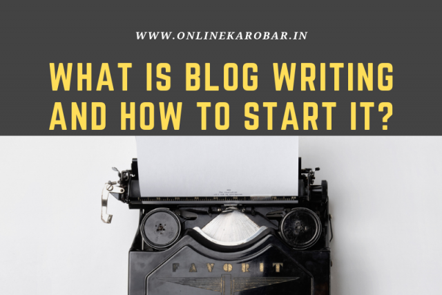 blog writing, What is blog writing and How to start it?, Online कारोबार
