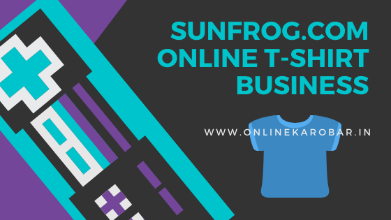 Sunfrog Online T-shirt Business Model(Hindi)